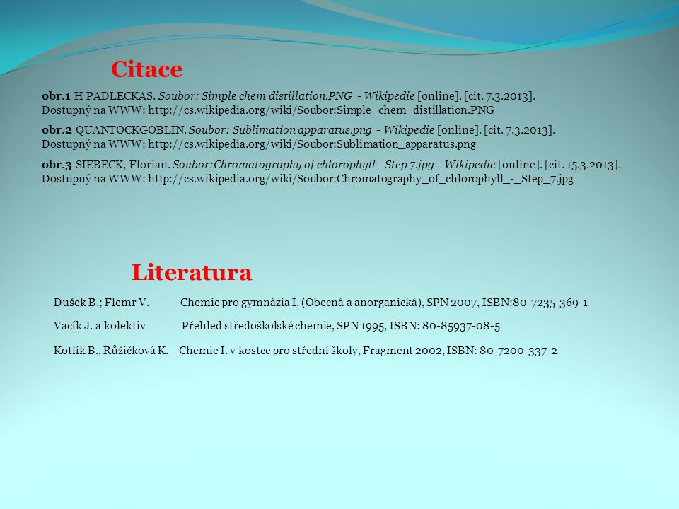 Citace obr.1 H PADLECKAS. Soubor: Simple chem distillation.PNG - Wikipedie [online]. [cit. 7.3.2013].